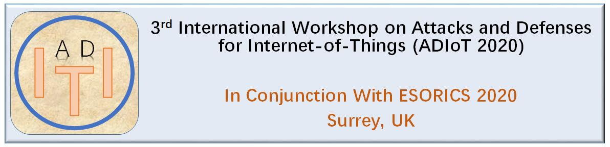 ADIoT 2020 (3rd International Workshop on Attacks and Defenses for Internet-of-Things)